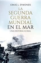 La Segunda Guerra Mundial en el mar: Una historia global (Historia del siglo XX) (Spanish Edition)