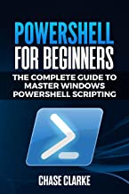 PowerShell for Beginners: The Complete Guide to Master Windows PowerShell Scripting (English Edition)