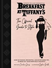 Breakfast at Tiffany's: The Official Guide to Style: Over 100 Fashion, Decorating and Entertaining Tips to Bring Out Your ...