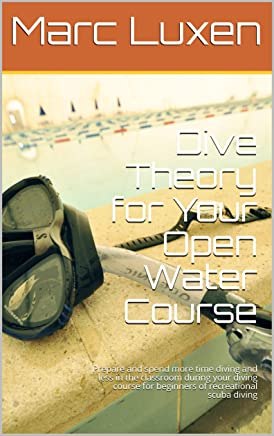 Dive Theory for Your Open Water Course: Prepare and spend more time diving and less in the classroom during your diving course for beginners of recreational ... Education Series Book 1) (English Edition)