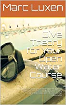 Dive Theory for Your Open Water Course: Prepare and spend more time diving and less in the classroom during your diving course for beginners of recreational ... Scuba Dive Education Series Book 1)