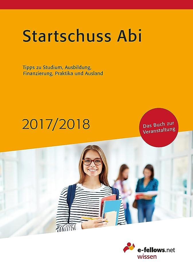 ファックス耐えられない適合しましたStartschuss Abi 2017/2018: Tipps zu Studium, Ausbildung, Finanzierung, Praktika und Ausland (e-fellows.net-Wissen) (German Edition)