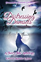 Distressing Damsels: A Fairy Tale Anthology