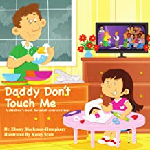 Daddy Don't Touch Me: A Children's Book For Adult Conversations