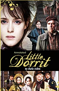 LITTLE DORRIT: UNABRIDGED AND ANNOTATED ORIGINAL CLASSIC - CHARLES DICKENS BOOK 16 (English Edition)