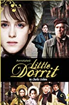 Little Dorrit by Charles Dickens: Annotated & Illustrated Classics