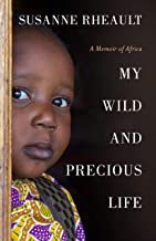 My Wild and Precious Life: A Memoir of Africa