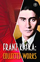 Franz Kafka: Collected Works (21 Stories Including The Metamorphosis and Others)