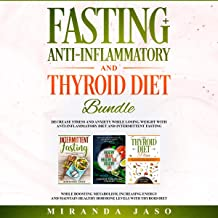 Fasting, Anti-Inflammatory, and Thyroid Diet Bundle: Decrease Anxiety While Losing Weight with Anti-Inflammatory Diet and Intermittent Fasting. Boost Metabolism and Increase Energy with Thyroid Diet.