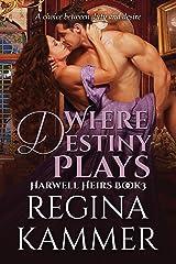 Where Destiny Plays (Harwell Heirs Book 3) Kindle Edition