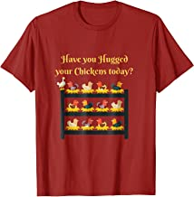 Have You Hugged Your Chickens Today? T-Shirt