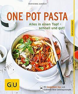 One Pot Pasta: Alles in einen Topf - schnell und gut! (Jeden