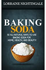 BAKING SODA : 50 All-Natural Ways to Use Baking Soda for Home, Health, and Beauty! Kindle Edition