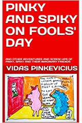 Pinky And Spiky On April Fools' Day: And Other Adventures And Screw-Ups Of Pinky, Spiky And Their Imaginary Friends Kindle Edition