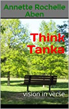 Think Tanka: vision in verse