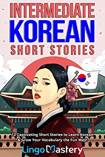 Intermediate Korean Short Stories: 12 Captivating Stories to Learn Korean & Grow Your Vocabulary the Fun Way!