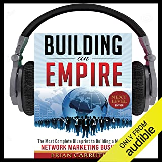 Building an Empire: The Most Complete Blueprint to Building a Massive Network Marketing..