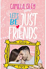 Let's Be Just Friends: A Friends to Lovers Romance Kindle Edition