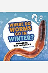 Where Do Worms Go in Winter?: Answering Kids' Questions (Questions and Answers About Animals) Kindle Edition