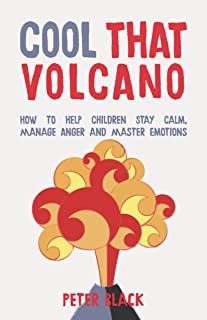 Cool That Volcano: How to Help Children Stay Calm, Manage Anger and Master Emotions