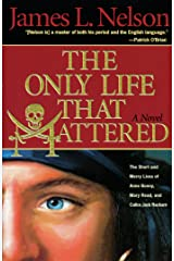 The Only Life That Mattered: The Short and Merry Lives of Anne Bonny, Mary Read, and Calico Jack Rackam Kindle Edition