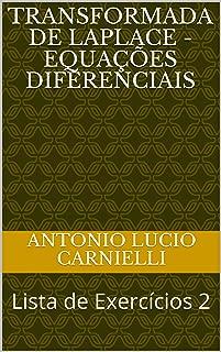 TRANSFORMADA DE LAPLACE - Equações Diferenciais: Lista de Exercícios 2 (Portuguese Edition)