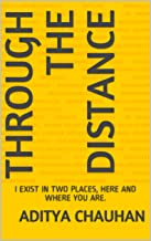 THROUGH THE DISTANCE: I EXIST IN TWO PLACES, HERE AND WHERE YOU ARE.