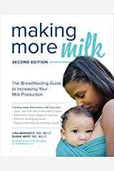 Making More Milk: The Breastfeeding Guide to Increasing Your Milk Production, Second Edition Kindle Edition