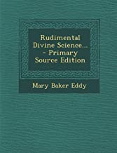 Rudimental Divine Science... - Primary Source Edition