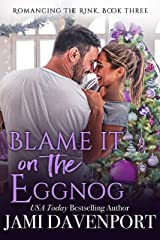 Blame it on the Eggnog: A Seattle Sockeyes Garland Grove Holiday Novel (Romancing the Rink) Kindle Edition