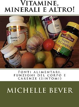 Vitamine, minerali e altro!: Fonti alimentari, funzioni del corpo e carenze (sintomi)