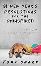 31 New Year's Resolutions for the Uninspired: A Self Help Book that May or May Not Help (English Edition)