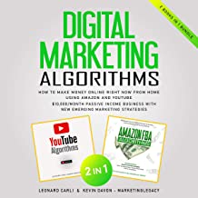 Digital Marketing Algorithms: 2 Books in 1 Bundle: How to Make Money Online Right Now from Home Using Amazon and YouTube -...