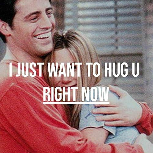 U want to hug i just