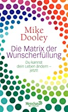 Die Matrix der Wunscherfüllung: Du kannst dein Leben ändern - jetzt! (German Edition)