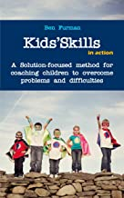 Kids'Skills in Action: A Solution-focused method for coaching children to overcome difficulties