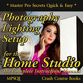 Photography Lighting Setup for the Home Studio -The Complete Instructions Manual: The Studio Lighting Book on how to buy and set up your photography lighting ... Secrets Quick & Easy 6) (English Edition)