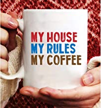 My House My Rules My Coffee Mug,Mugs,Coffee Mug,Funny Mug,Mug Gift,Mugs Gift,Gifts Mugs,Gifts For Women And Men,11 OZ