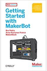 Getting Started with MakerBot: A Hands-On Introduction to Affordable 3D Printing Kindle Edition