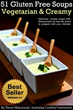 51 Gluten Free Vegetarian Creamy Soups: Delicious, creamy soups with flavours from all over the world to prepare with your blender.
