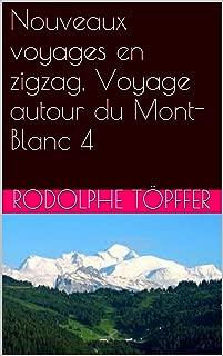 Nouveaux voyages en zigzag, Voyage autour du Mont-Blanc 4 (French Edition)