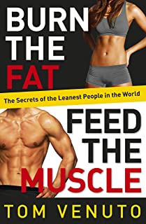 Burn the Fat, Feed the Muscle: The Simple, Proven System of Fat Burning for Permanent Weight Loss, Rock-Hard Muscle and a Turbo-Charged Metabolism