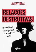 Relações destrutivas: Se ele é tão bom assim, por que me sinto tão mal? (Portuguese Edition)