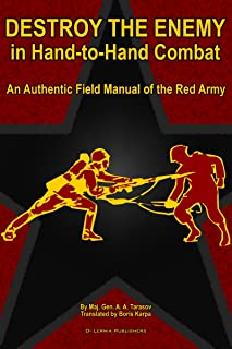 Destroy the Enemy in Hand-to-Hand Combat (An Authentic Field Manual of the Red Army) (Red Army Field Manuals)