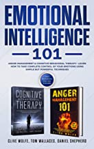 Emotional Intelligence 101: Anger Management & Cognitive Behavioral Therapy- Learn How To Take Complete Control Of Your Em...