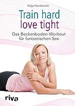 Train hard - love tight: Das Beckenboden-Workout für fantastischen Sex