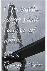 Su questo lungo ponte sospeso nel nulla.: Poesie (Italian Edition) Kindle Edition