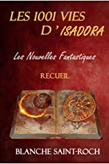 Les 1001 Vies d'Isadora : Les Nouvelles Fantastiques: Recueil Format Kindle