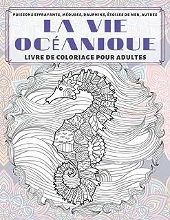 La vie océanique - Livre de coloriage pour adultes - Poissons effrayants, méduses, dauphins, étoiles de mer, autres (Frenc...