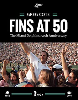 Fins at 50: The Miami Dolphins: 50th Anniversary